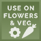 Use on Flowers and Vegetables